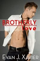 Evan J. Xavier - Brotherly Love (All in the Family Gay Erotica)