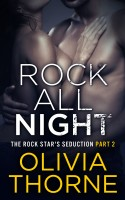 Olivia Thorne - Rock All Night (The Rock Star's Seduction Part 2)