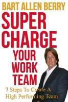 Cover for 'Supercharge Your Work Team Seven Steps To Create A High Performing Team'