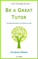Cover for 'Be a Great Tutor: The Inspiring Guide to Tutoring All Ages'