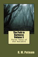 Cover for 'The Path to Darkness Volume 3 Three Tales of the Macabre'