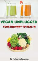 Cover for 'Vegan Unplugged - Your Highway To Health'
