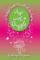 Cover for 'Age with a Giggle, A Helpful Little Handbook On Aging'