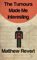Cover for 'The Tumours Made Me Interesting'