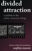Cover for 'Divided Attraction: A Prelude To The Public Attraction Trilogy'