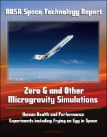 Cover for 'NASA Space Technology Report - Zero G and Other Microgravity Simulations, Human Health and Performance, Experiments including Frying an Egg in Space'