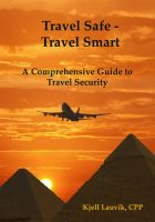 Cover for 'Travel Safe – Travel Smart, A Comprehensive Guide to Travel Security'