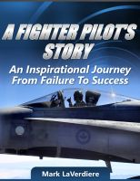Cover for 'A Fighter Pilot's Story: An Inspirational Journey from Failure to Success'