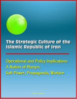 Cover for 'The Strategic Culture of the Islamic Republic of Iran - Operational and Policy Implications, A Nation of Martyrs, Soft Power, Propaganda, Warfare'
