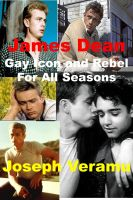 Cover for 'James Dean: Gay Icon and Rebel For All Seasons'