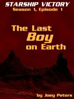 Cover for 'Starship Victory: The Last Boy on Earth'