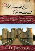 Cover for 'A Princess-Cut Diamond: How to overcome your past and reign as a Princess in your God-given Kingdom'