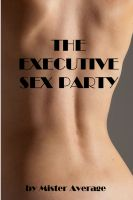 Cover for 'The Executive Sex Party'