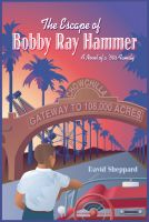 Cover for 'The Escape of Bobby Ray Hammer, A Novel of a '50s Family'