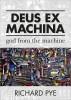 Deus ex machina: god from the machine by Richard Pye