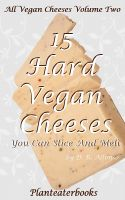 Cover for 'All Vegan Cheeses Volume 2: 15 Hard Vegan Cheeses You Can Slice and Melt'