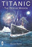 Cover for 'RMS Titanic : The Rescue Mission'