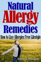 Ashley K. Willington - Natural Remedies for Allergy: How to Live Allergies Free Lifestyle