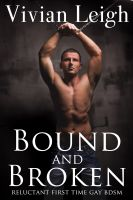 Cover for 'Bound and Broken (Reluctant First Time Gay BDSM)'