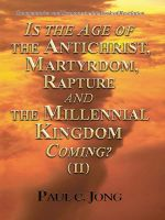Cover for 'Commentaries and Sermons on the Book of Revelation - Is the Age of the Antichrist, Martyrdom, Rapture and the Millennial Kingdom Coming? (II)'