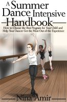 Cover for 'The Summer Dance Intensive Handbook: How to Choose the Best Program for Your Child and Help Your Dancer Get the Most Out of the Experience'