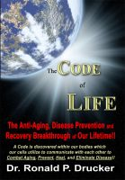Cover for 'The Code of Life: The Anti-Aging, Disease Prevention & Recovery Breakthrough of Our Lifetime!'