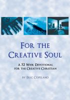Cover for 'For the Creative Soul, A 52 Week Devotional for Creative Christians'