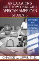 Cover for 'An Educator's Guide to Working with African American Students: Strategies for Promoting Academic Success'
