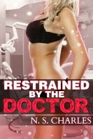 Cover for 'Restrained by the Doctor (Doctor/Patient Medical BDSM Erotica)'