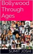 Bollywood Through Ages by Sumit Joshi