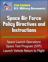 Cover for '21st Century U.S. Military Documents: Space Air Force Policy Directives and Instructions - Space Launch Operations, Space Test Program (STP), Launch Vehicle Return to Flight'