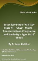 Cover for 'Secondary School 'KS4 (Key Stage 4) – 'GCSE' - Maths – Transformations, Congruence and Similarity – Ages 14-16' eBook'