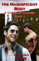 Cover for 'His Magnificent Body: A Game of Inches, #1 (MM Erotic Romance)'