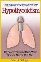 Ashley K. Willington - Natural Treatment for Hypothyroidism - Hypothyroidism That Your Doctor Never Tell You