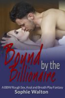Cover for 'Bound by the Billionaire: A BBW Rough Sex, Anal and Breath Play Fantasy'
