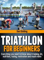 Cover for 'Triathlon For Beginners: Everything you need to know about training, nutrition, kit, motivation, racing and much more'