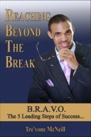 Cover for 'Reaching Beyond The Break: B.R.A.V.O. - The 5 Leading Steps of Success'