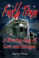 Cover for 'Faith Train - A Riveting Saga of Love and Intrigue'