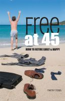 Cover for 'Free at 45: How to Retire Early & Happy'