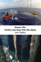 Jon Copley - Ocean Life: Further Journeys Into The Abyss
