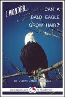 Cover for 'I Wonder... Can A Bald Eagle Grow Hair'