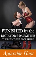 Cover for 'Punished by the Dictator's Daughter (The Initiation 3, Book 3)'
