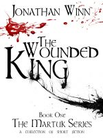 Cover for 'The Wounded King:  Book One, The Martuk Series'