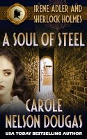 Cover for 'A Soul of Steel: A Novel of Suspense featuring Irene Adler and Sherlock Holmes'