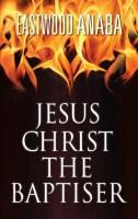 JESUS CHRIST THE BAPTISER