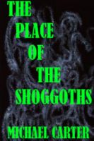 Cover for 'The Place Of The Shoggoths'
