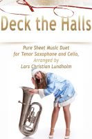 Cover for 'Deck the Halls Pure Sheet Music Duet for Tenor Saxophone and Cello, Arranged by Lars Christian Lundholm'