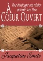 Jacqueline Emile - À coeur ouvert, 15 textes en prose pour se connecter avec l'Être suprême