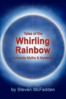 Cover for 'Tales of the Whirling Rainbow: Authentic Myths & Mysteries'