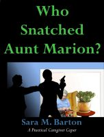 Cover for 'Who Snatched Aunt Marion?: A Practical Caregiver Caper #4'